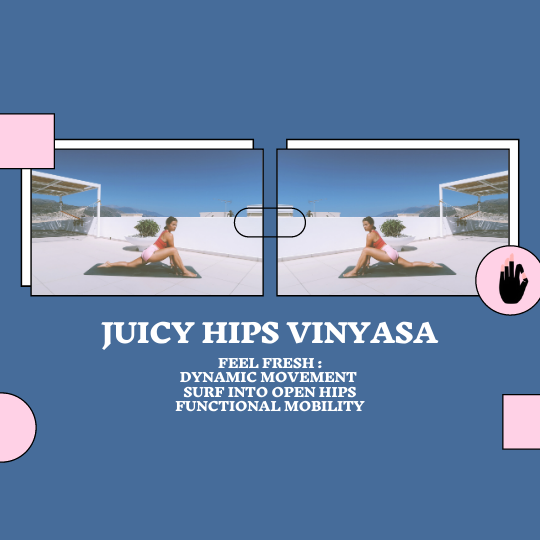 Juicy Hips Vinyasa Flow